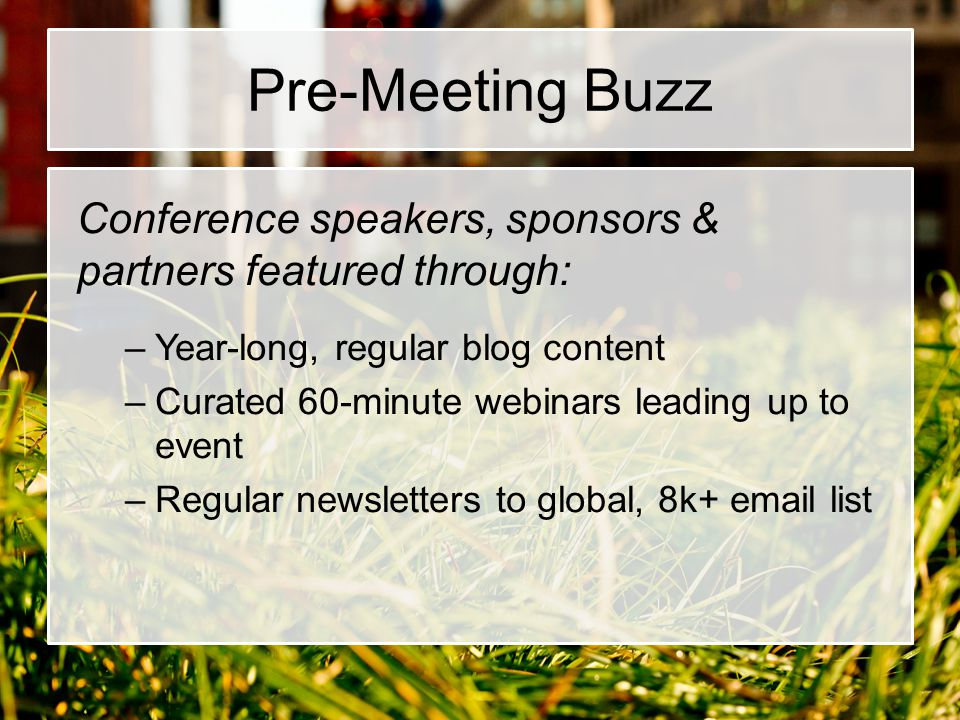 Pre-Meeting Buzz Conference speakers, sponsors & partners featured through: Year-long, regular blog content.
