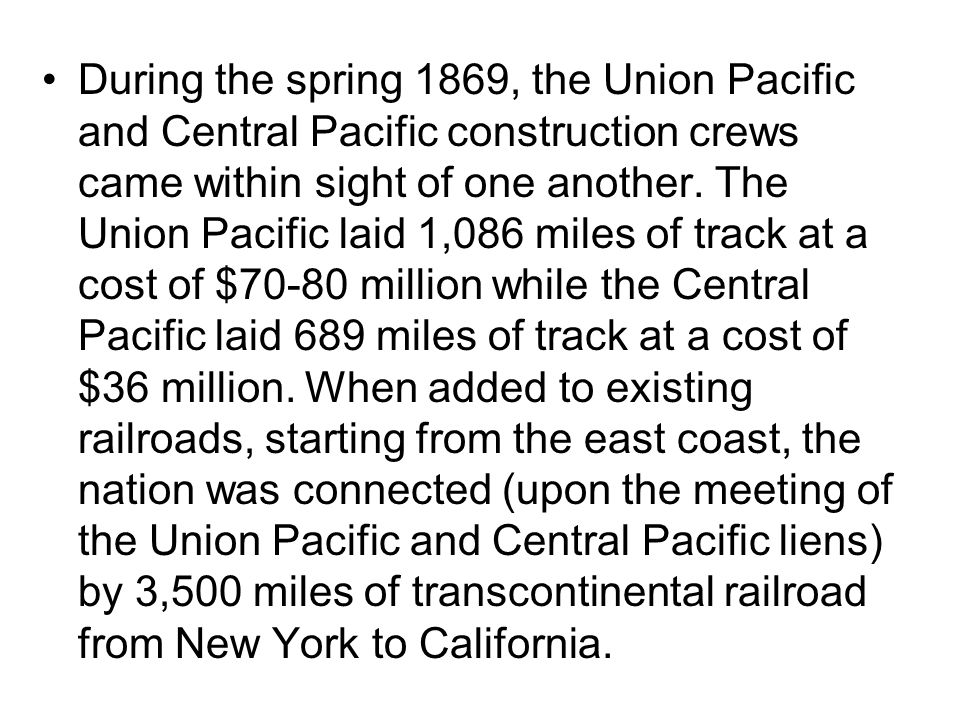 During the spring 1869, the Union Pacific and Central Pacific construction crews came within sight of one another.