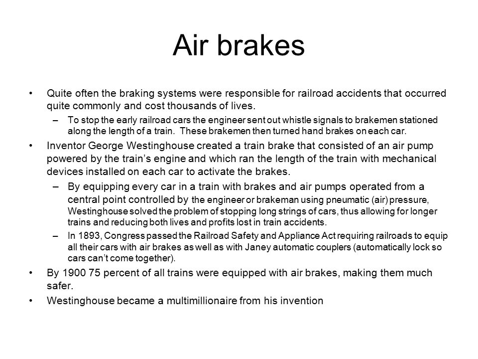 Air brakes Quite often the braking systems were responsible for railroad accidents that occurred quite commonly and cost thousands of lives.