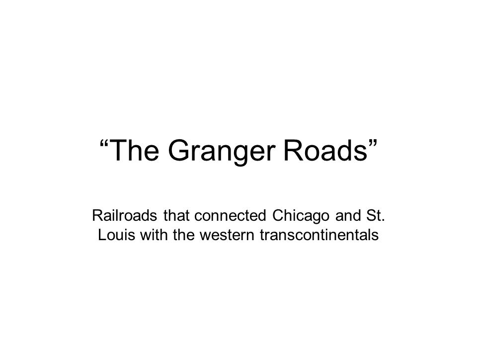The Granger Roads Railroads that connected Chicago and St.