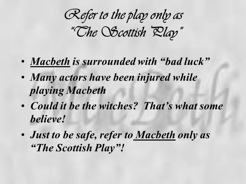 Refer to the play only as The Scottish Play