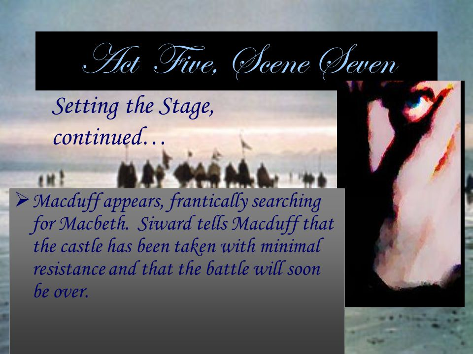 Act Five, Scene Seven Setting the Stage, continued…