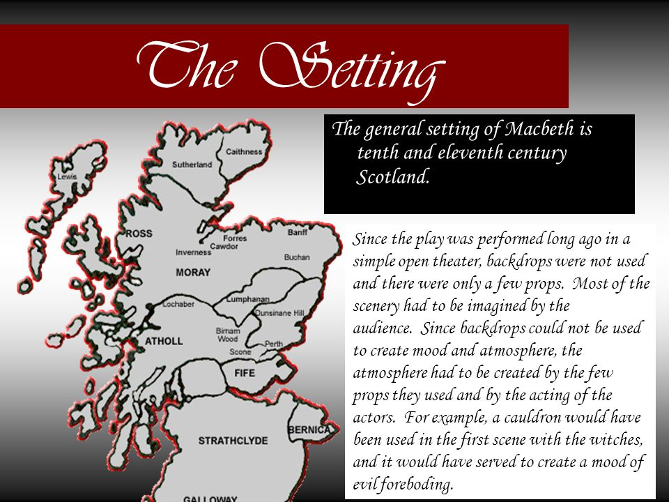 The Setting The general setting of Macbeth is tenth and eleventh century Scotland.