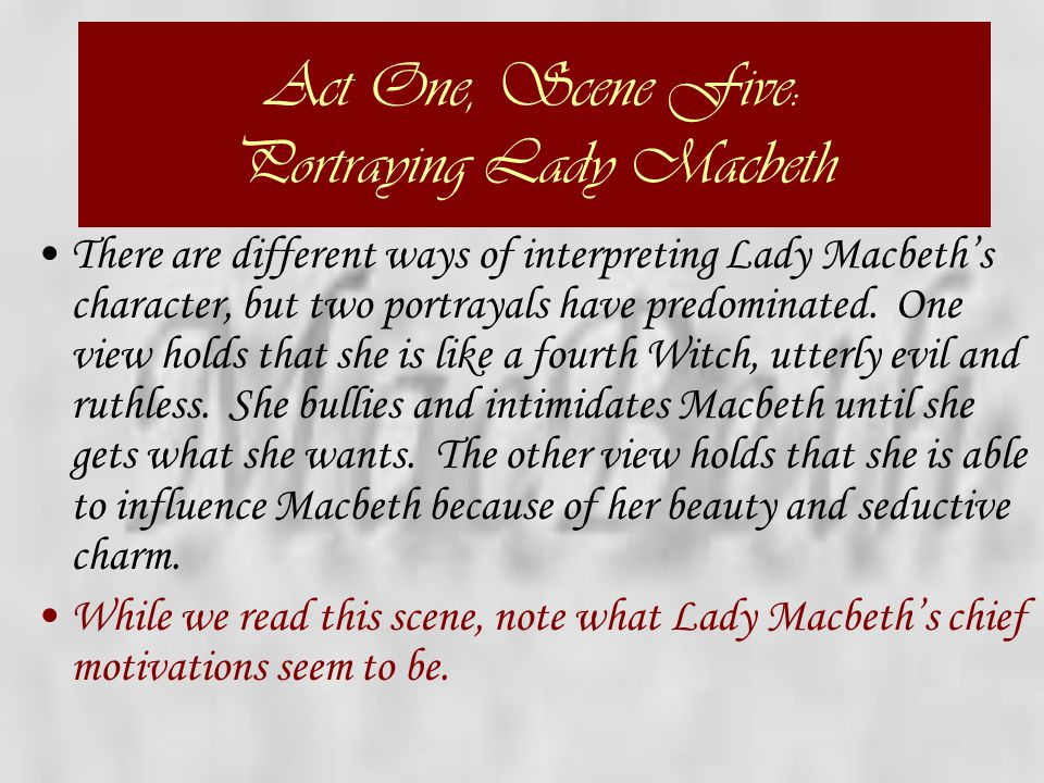Act One, Scene Five: Portraying Lady Macbeth