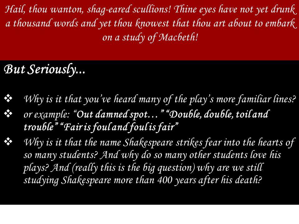 Hail, thou wanton, shag-eared scullions