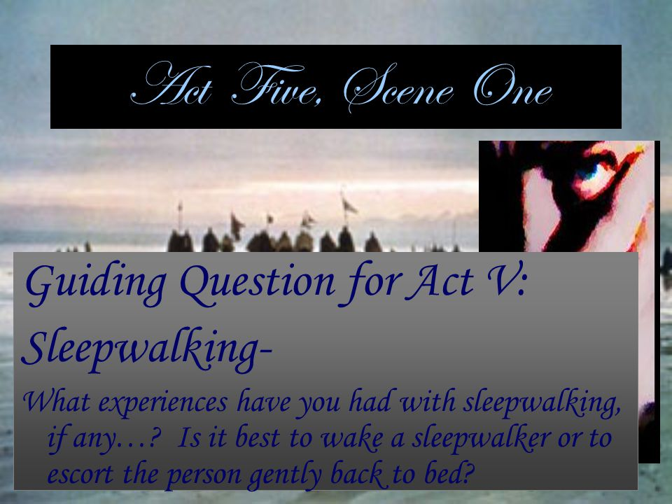 Act Five, Scene One Guiding Question for Act V: Sleepwalking-