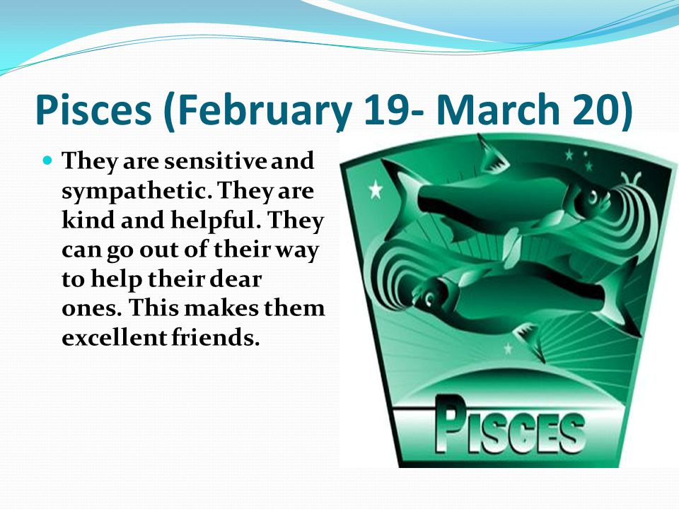 Pisces (February 19- March 20)