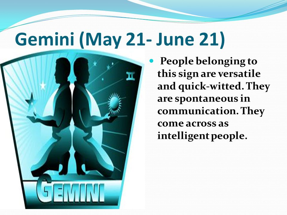 Gemini (May 21- June 21)