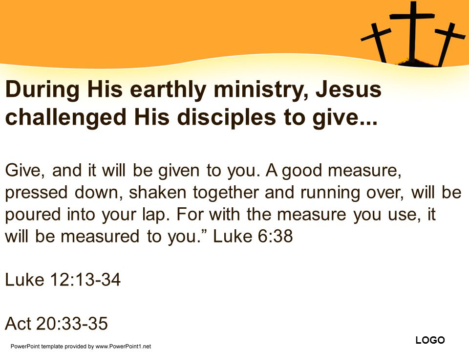 During His earthly ministry, Jesus challenged His disciples to give...