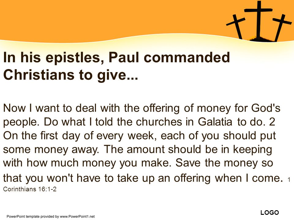 In his epistles, Paul commanded Christians to give...