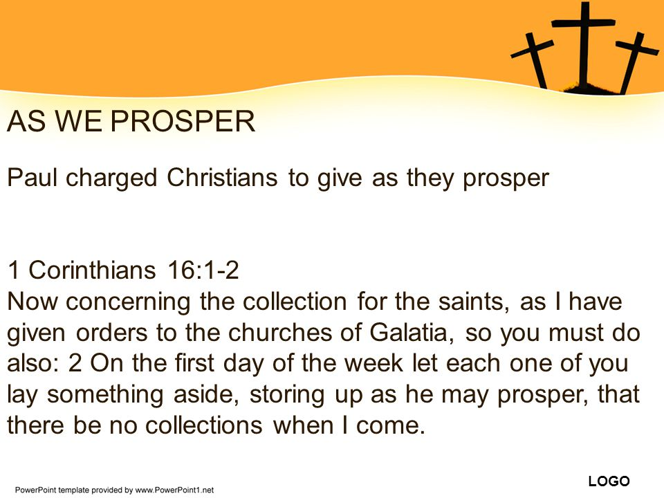 AS WE PROSPER Paul charged Christians to give as they prosper