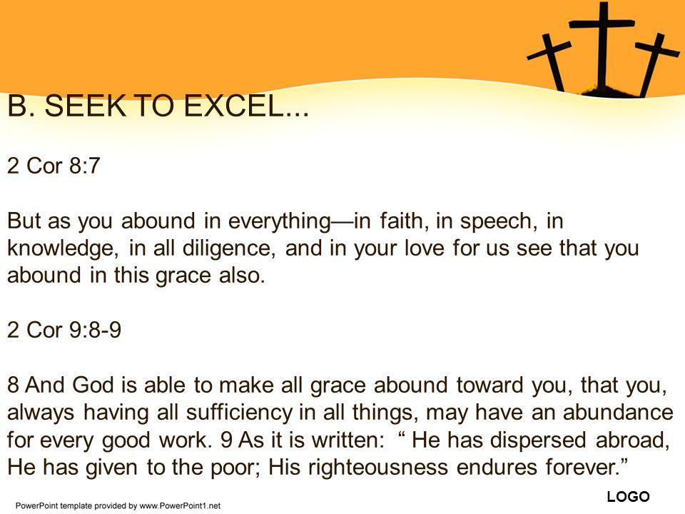 B. SEEK TO EXCEL... 2 Cor 8:7.