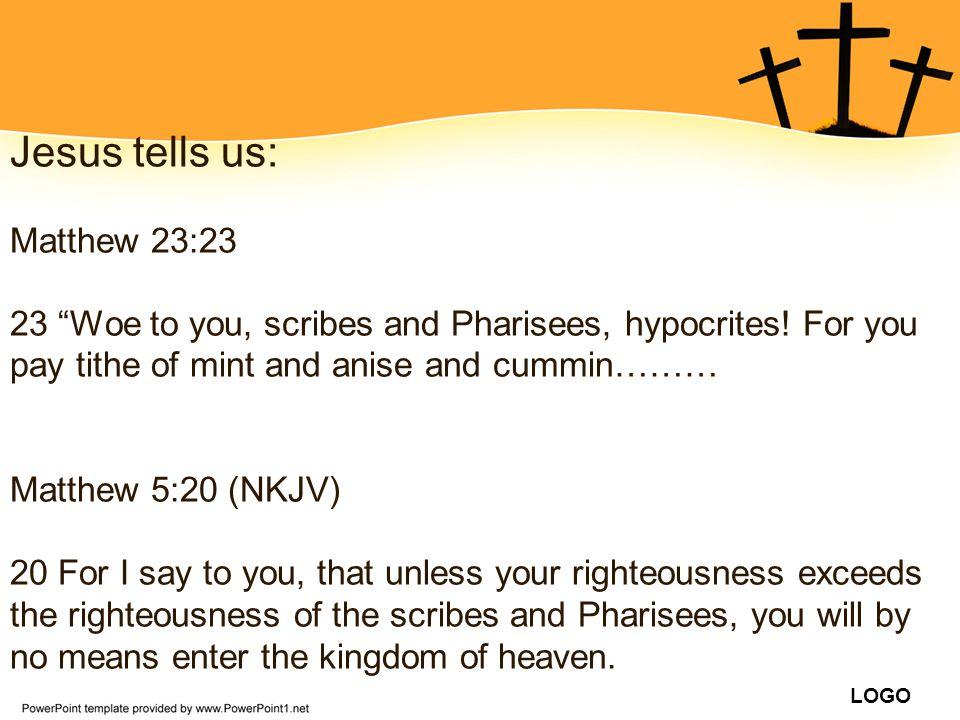 Jesus tells us: Matthew 23:23