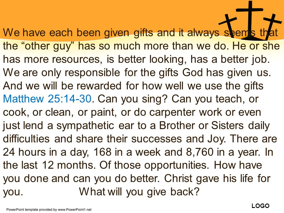 We have each been given gifts and it always seems that the other guy has so much more than we do.