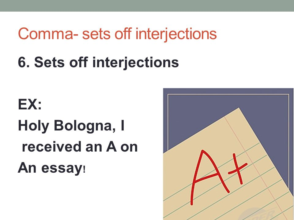 Comma- sets off interjections