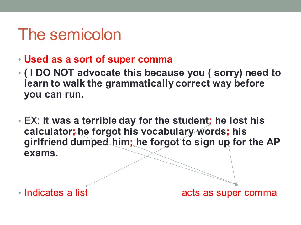 The semicolon Used as a sort of super comma
