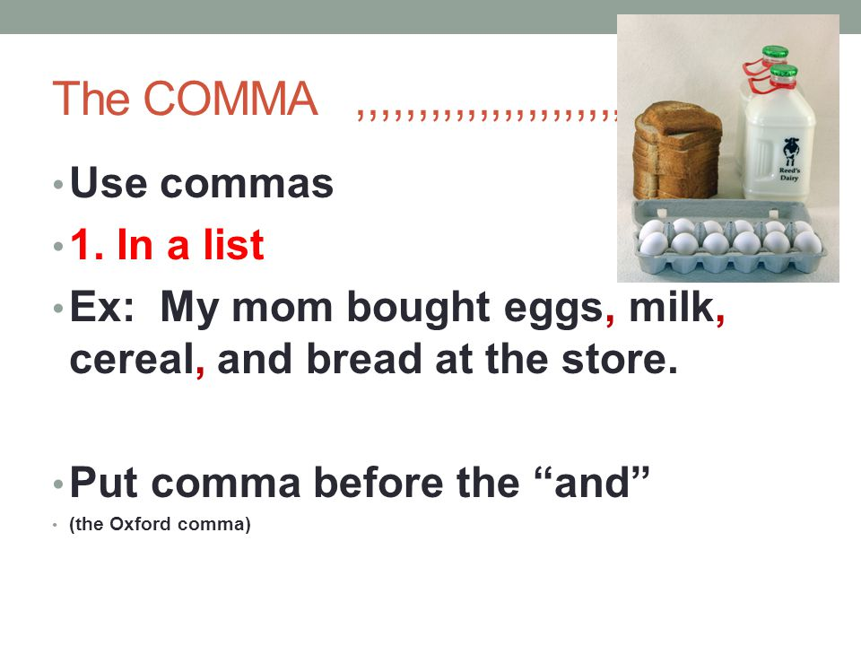 The COMMA ,,,,,,,,,,,,,,,,,,,,,,,,,,,, Use commas 1. In a list