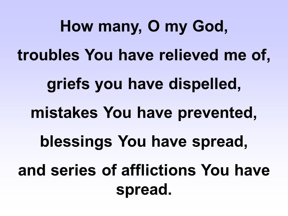 troubles You have relieved me of, griefs you have dispelled,