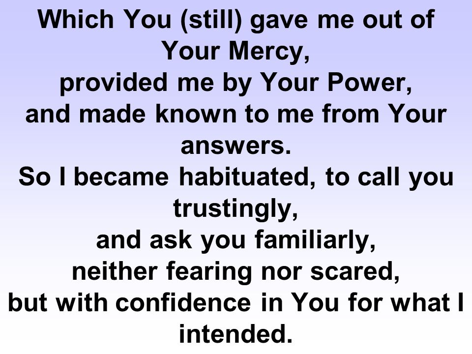Which You (still) gave me out of Your Mercy, provided me by Your Power, and made known to me from Your answers.