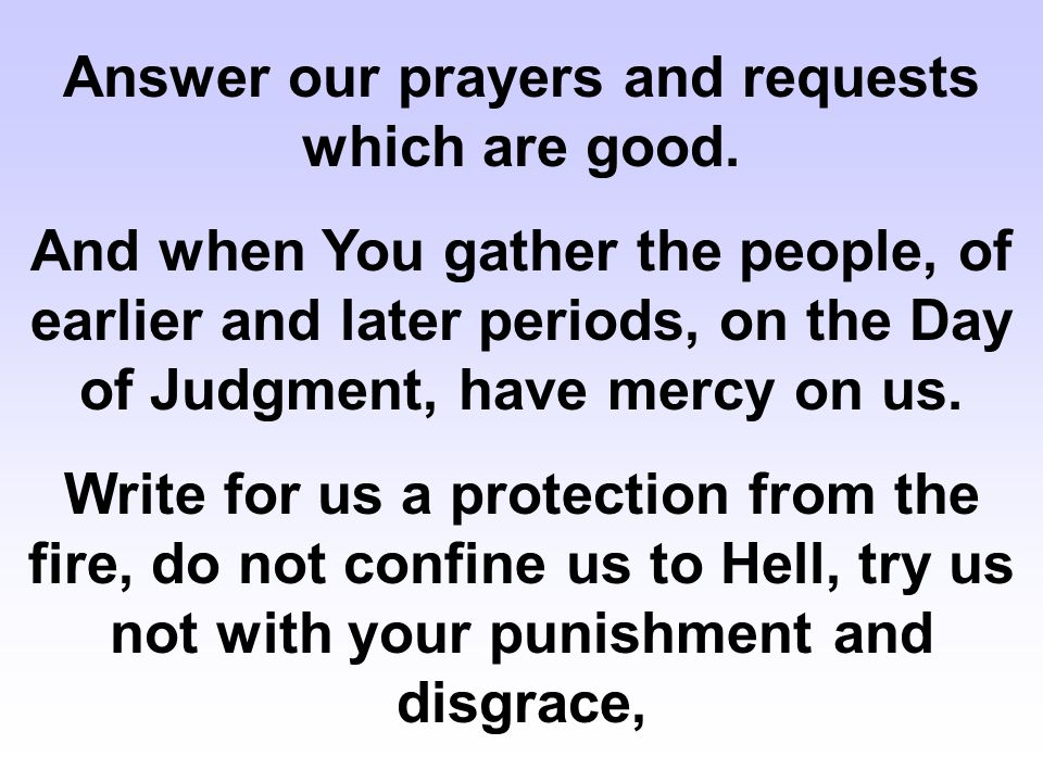 Answer our prayers and requests which are good.