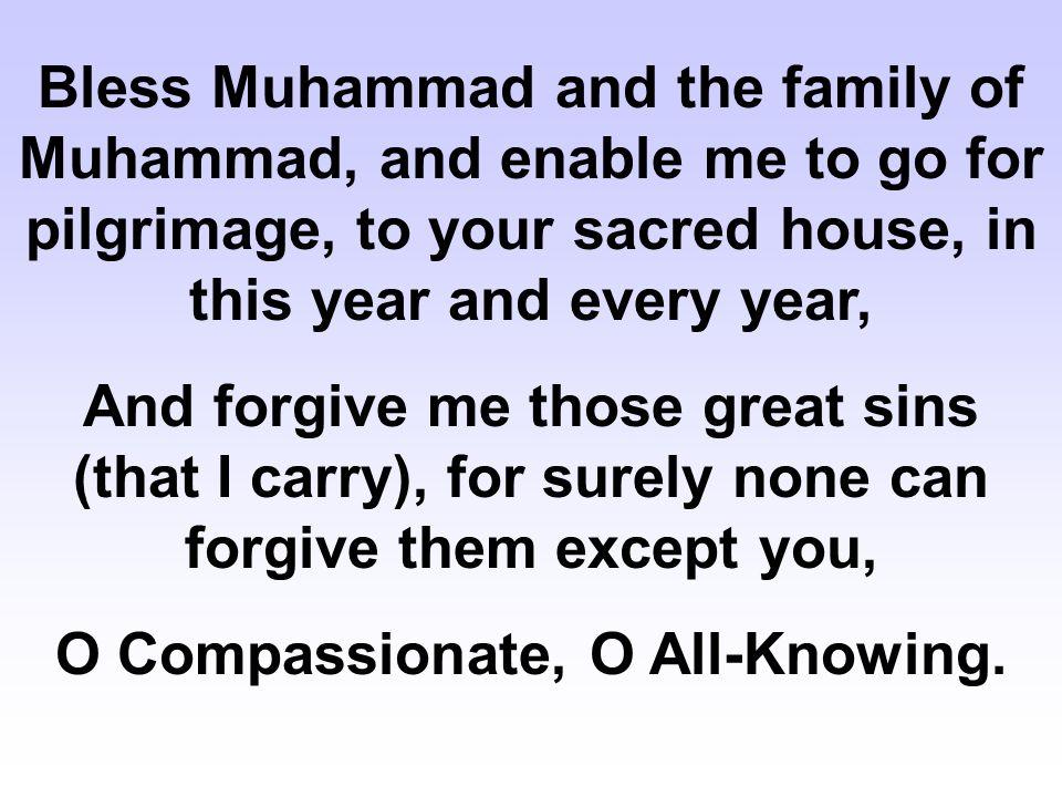 O Compassionate, O All-Knowing.