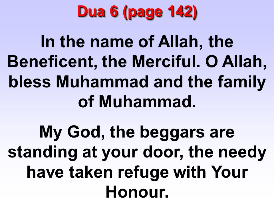 Dua 6 (page 142) In the name of Allah, the Beneficent, the Merciful. O Allah, bless Muhammad and the family of Muhammad.