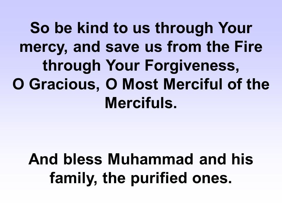 And bless Muhammad and his family, the purified ones.