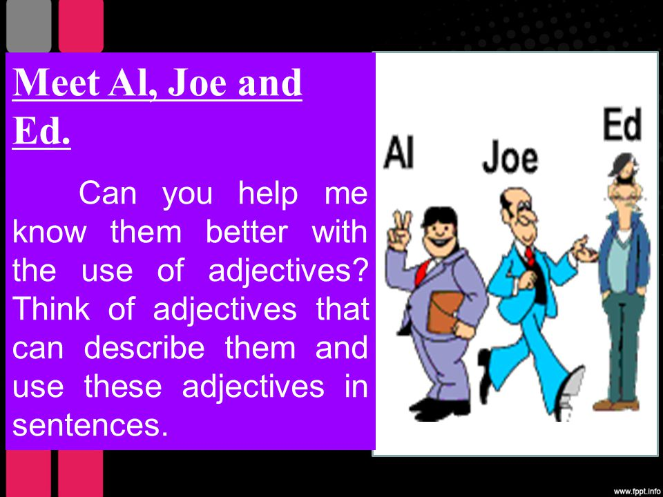 Meet Al, Joe and Ed.