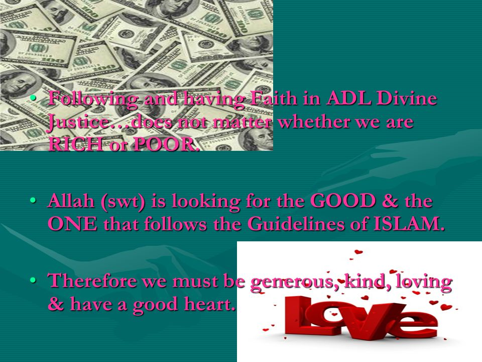 Following and having Faith in ADL Divine Justice…does not matter whether we are RICH or POOR.