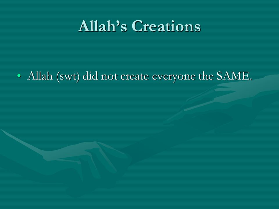 Allah's Creations Allah (swt) did not create everyone the SAME.