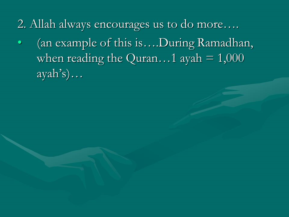 2. Allah always encourages us to do more….