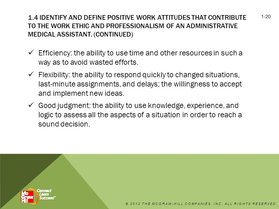 1.4 Identify and define positive work attitudes that contribute to the work ethic and professionalism of an administrative medical assistant. (continued)