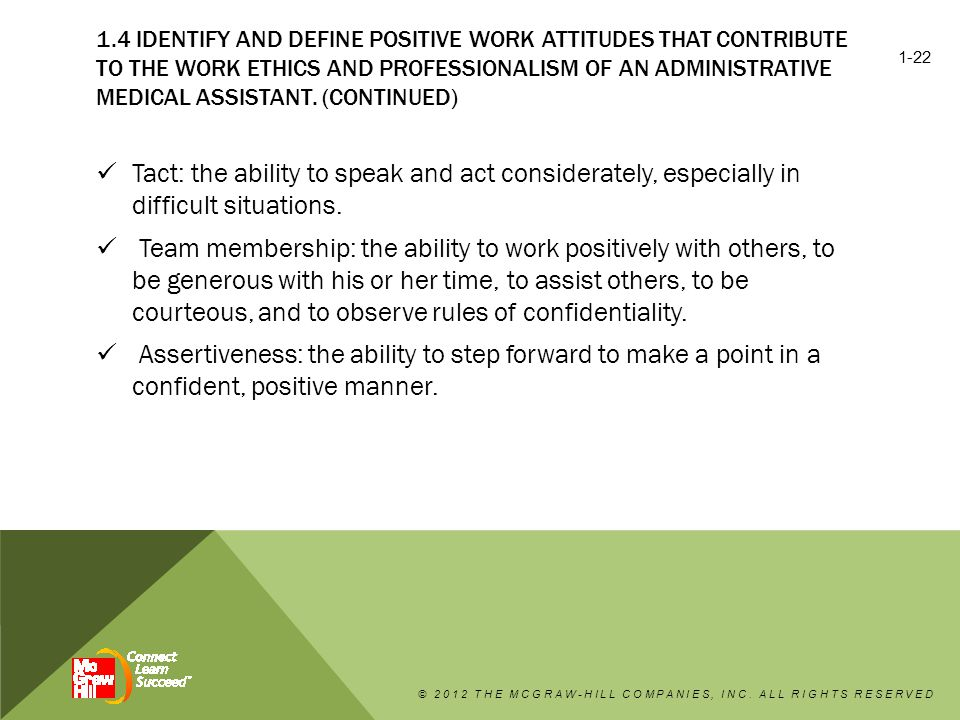 1.4 Identify and define positive work attitudes that contribute to the work ethics and professionalism of an administrative medical assistant. (continued)