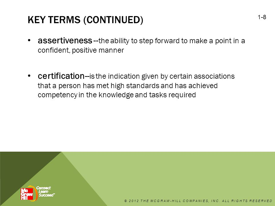 Key terms (continued) assertiveness --the ability to step forward to make a point in a confident, positive manner.