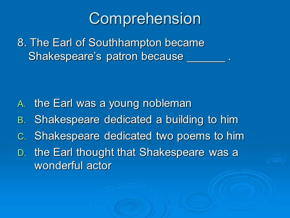 Comprehension 8. The Earl of Southhampton became Shakespeare's patron because ______ . the Earl was a young nobleman.