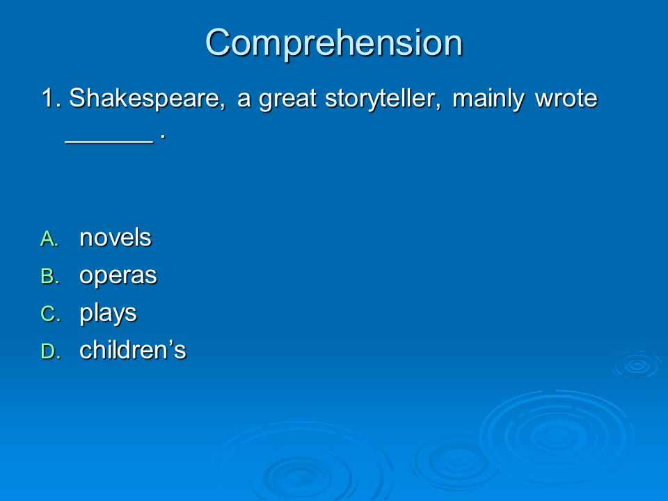 Comprehension 1. Shakespeare, a great storyteller, mainly wrote ______ .