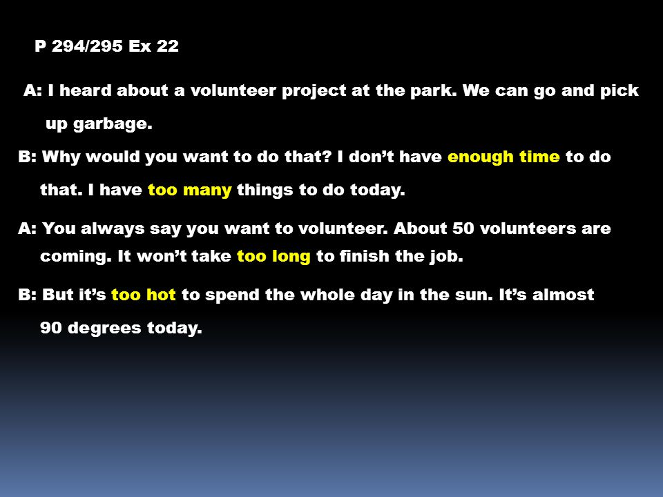 P 294/295 Ex 22 A: I heard about a volunteer project at the park. We can go and pick. up garbage.