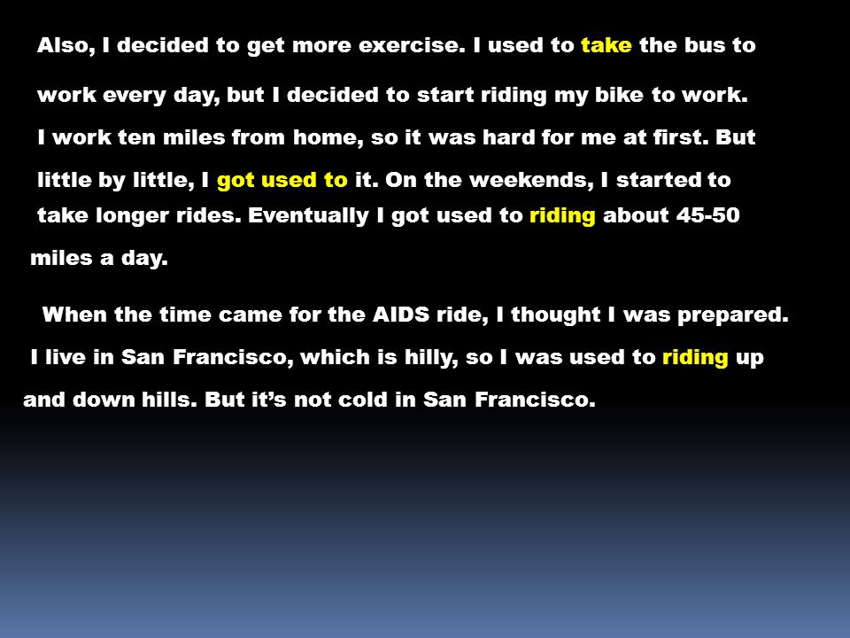 Also, I decided to get more exercise. I used to take the bus to