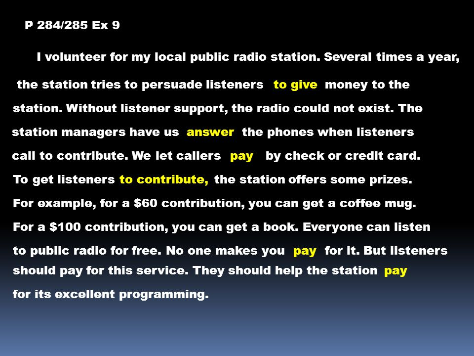 P 284/285 Ex 9 I volunteer for my local public radio station. Several times a year, the station tries to persuade listeners.