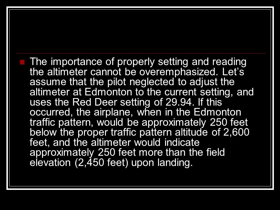 The importance of properly setting and reading the altimeter cannot be overemphasized.