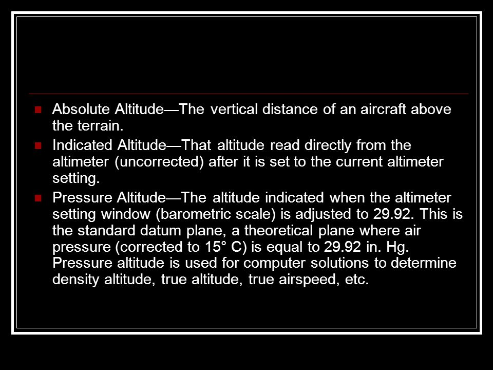 Absolute Altitude—The vertical distance of an aircraft above the terrain.
