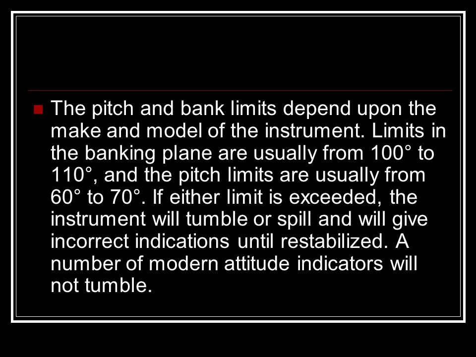 The pitch and bank limits depend upon the make and model of the instrument.