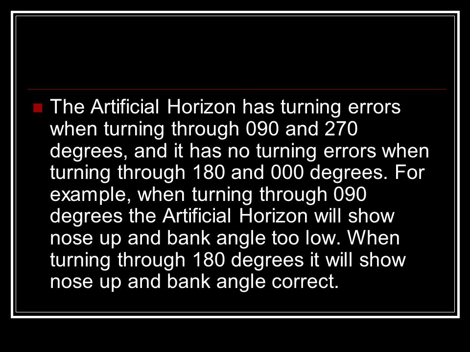 The Artificial Horizon has turning errors when turning through 090 and 270 degrees, and it has no turning errors when turning through 180 and 000 degrees.