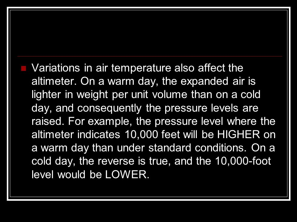 Variations in air temperature also affect the altimeter