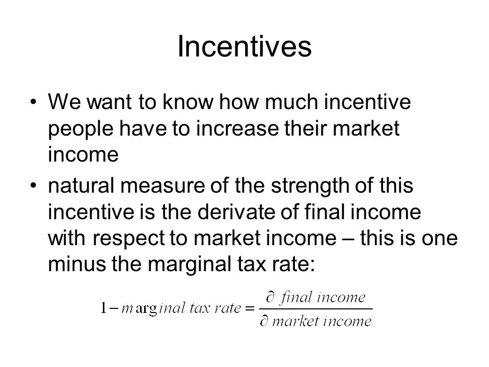 Incentives We want to know how much incentive people have to increase their market income.