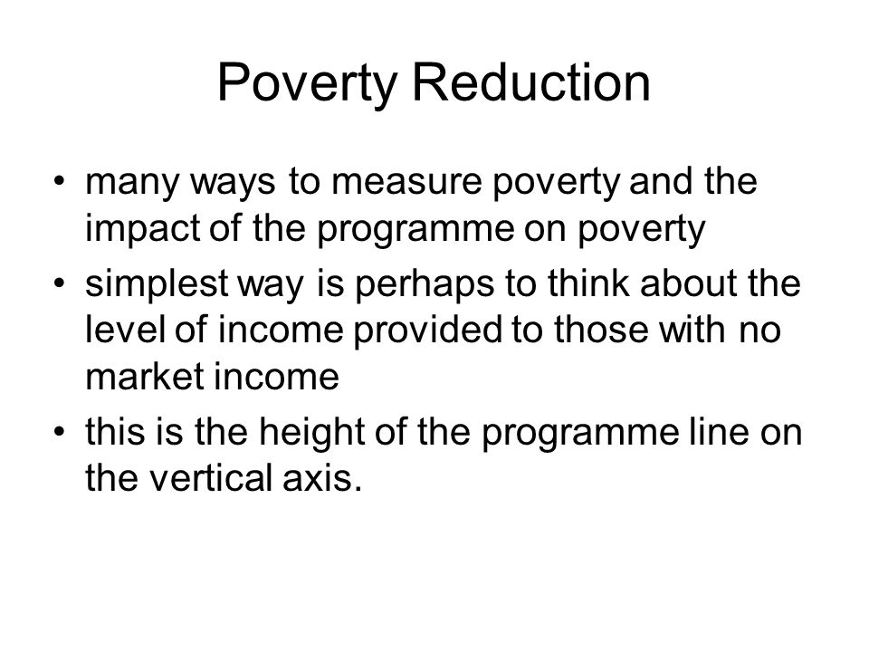 Poverty Reduction many ways to measure poverty and the impact of the programme on poverty.