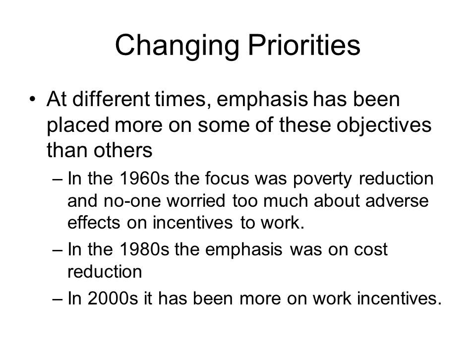 Changing Priorities At different times, emphasis has been placed more on some of these objectives than others.