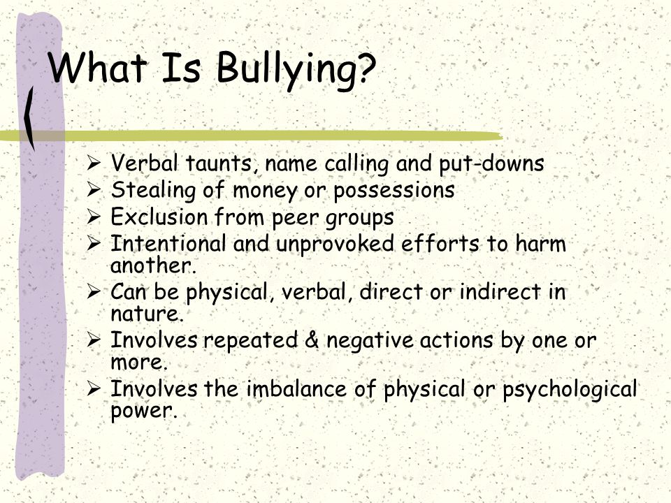 What Is Bullying Verbal taunts, name calling and put-downs