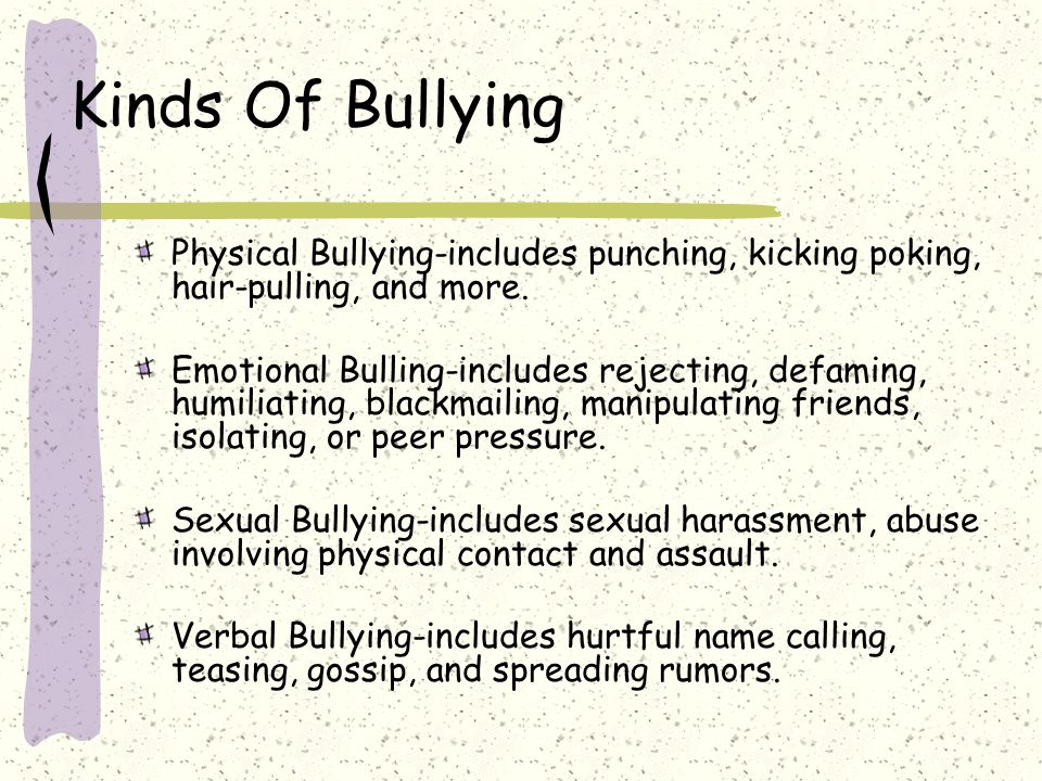 Kinds Of Bullying Physical Bullying-includes punching, kicking poking, hair-pulling, and more.