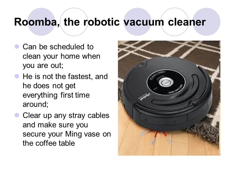 Roomba, the robotic vacuum cleaner